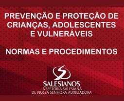 PREVENÇÃO E PROTEÇÃO DE CRIANÇAS, ADOLESCENTES E VULNERÁVEIS – NORMAS E PROCEDIMENTOS