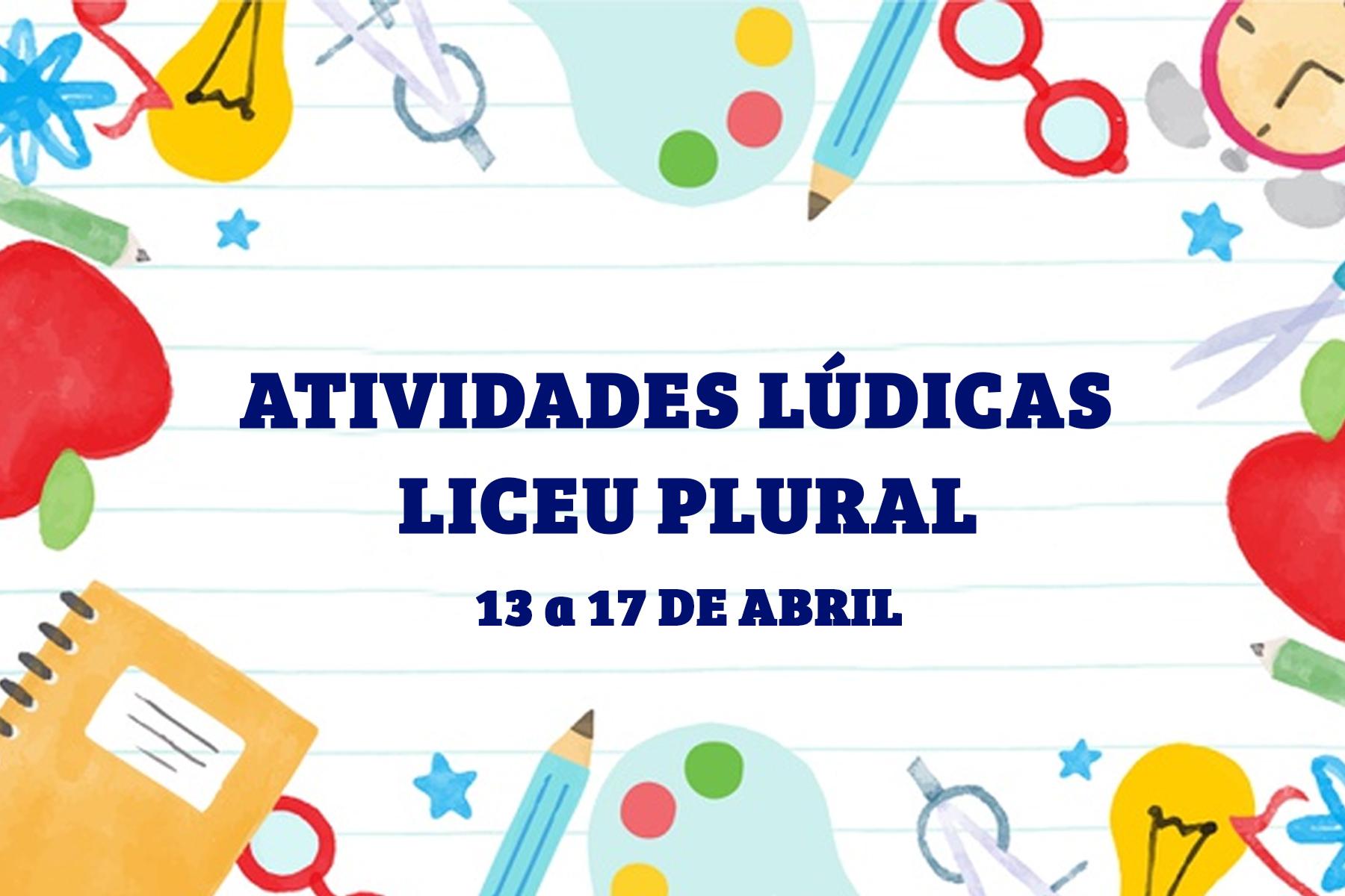 ATIVIDADES LÚDICAS – LICEU PLURAL | 13 a 17 de abril