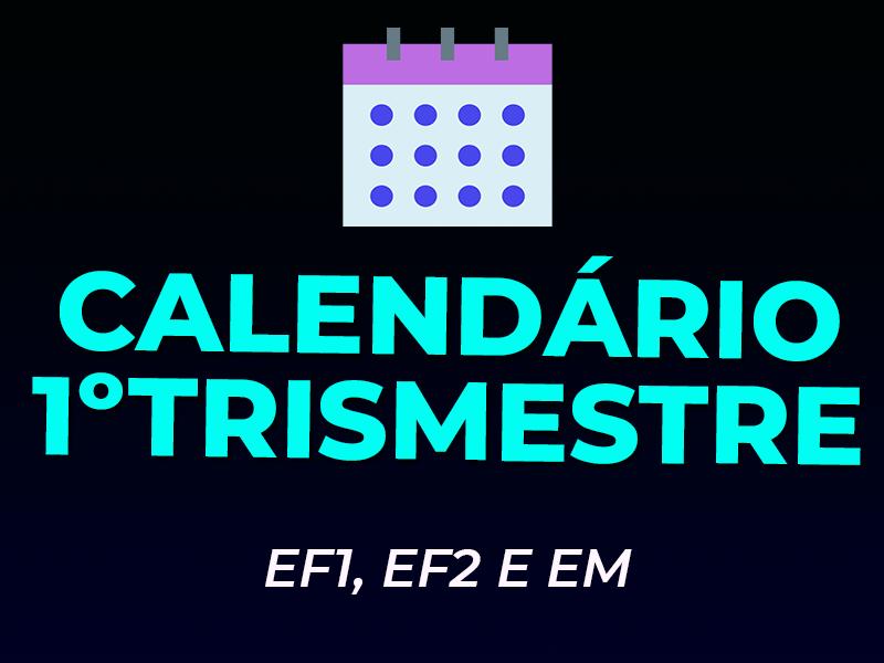 CALENDÁRIOS – 1º TRIMESTRE