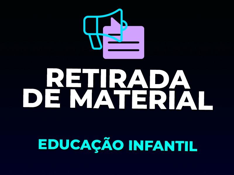 RETIRADA DE MATERIAL | EDUCAÇÃO INFANTIL