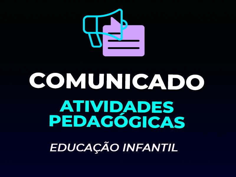 COMUNICADO – EI – ATIVIDADES PEDAGÓGICAS