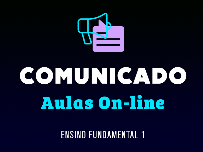 COMUNICADO | Ensino Fundamental 1 – Aulas On-line