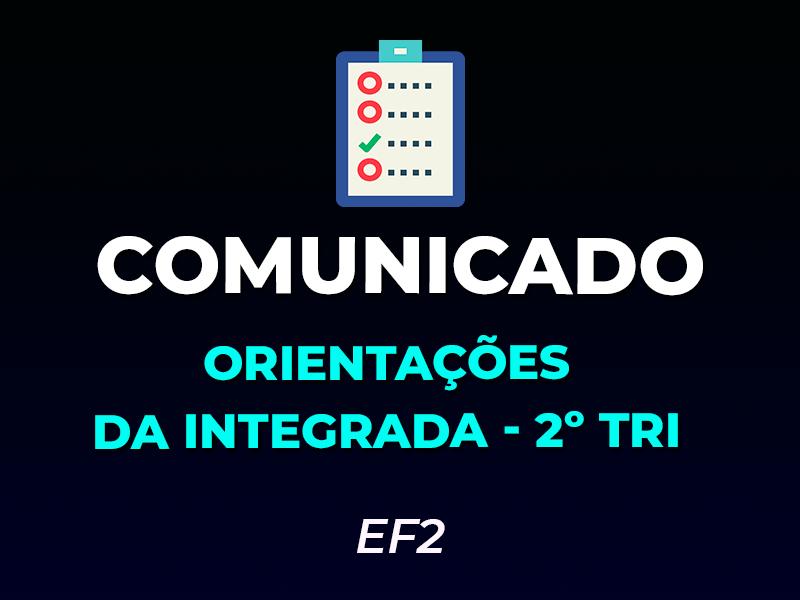 COMUNICADO | ORIENTAÇÕES DA INTEGRADA – EF2