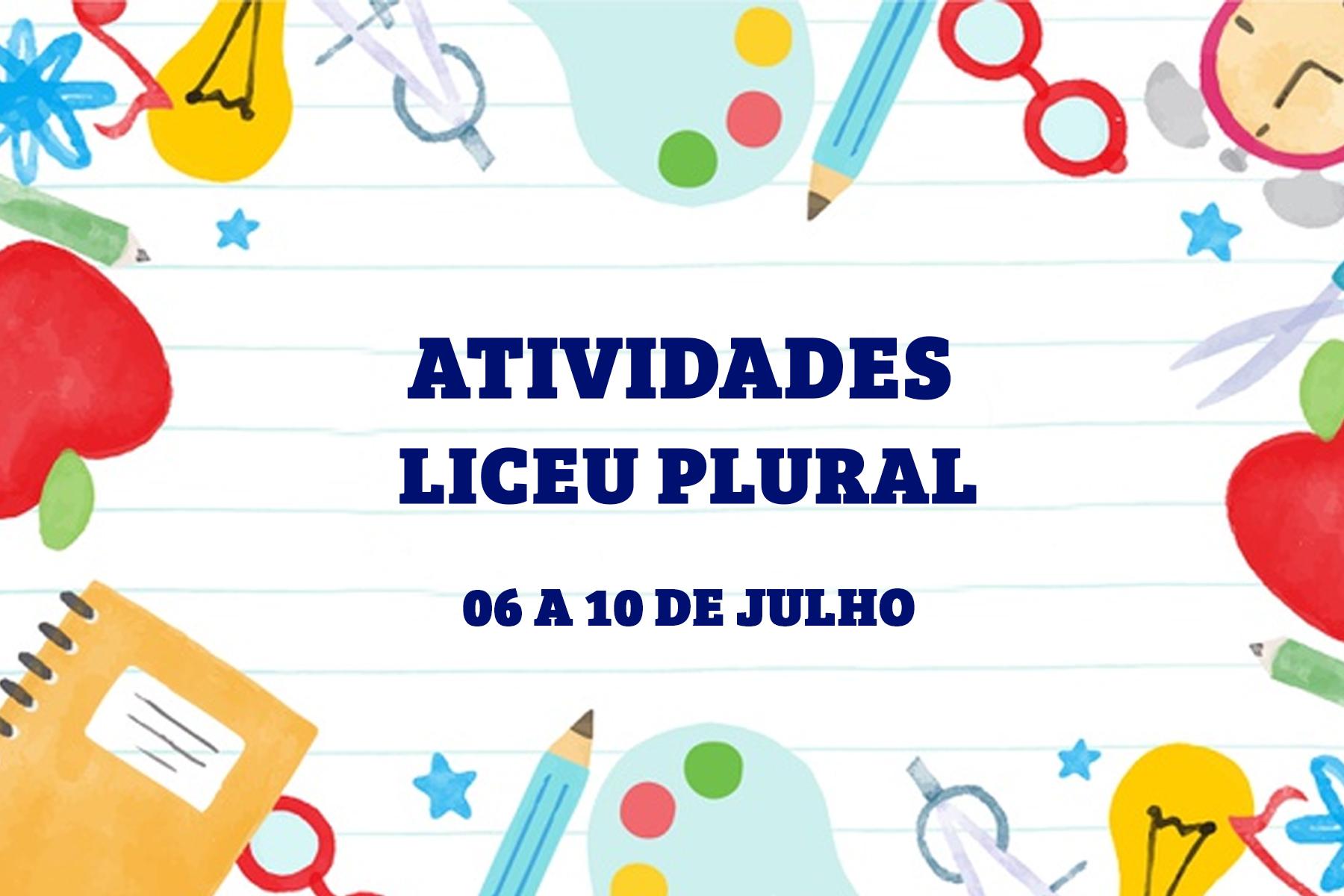 ATIVIDADES | LICEU PLURAL – 06 A 10 DE JULHO