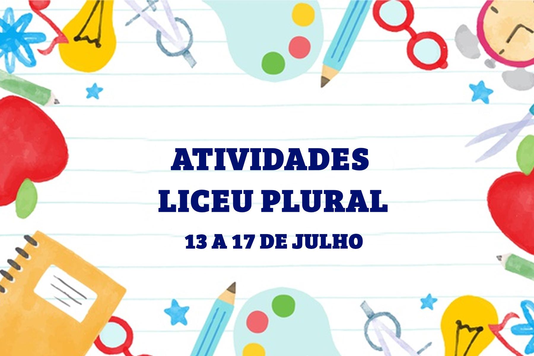 ATIVIDADES | LICEU PLURAL – 13 A 17 DE JULHO