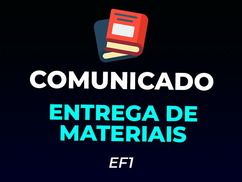 COMUNICADO – ENTREGA DE MATERIAIS – EF1