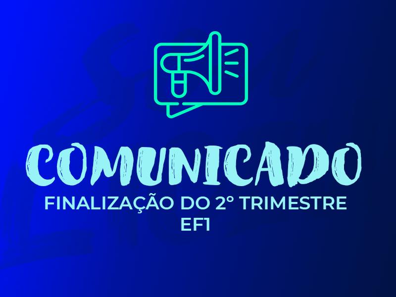 COMUNICADO – FINALIZAÇÃO DO 2º TRIMESTRE | EF1