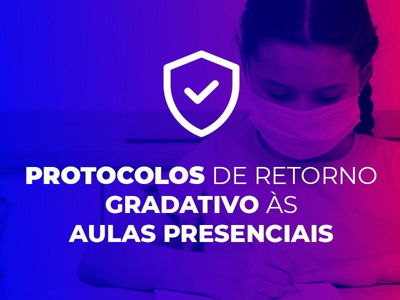 PROTOCOLOS DE RETORNO GRADATIVO ÀS AULAS PRESENCIAIS