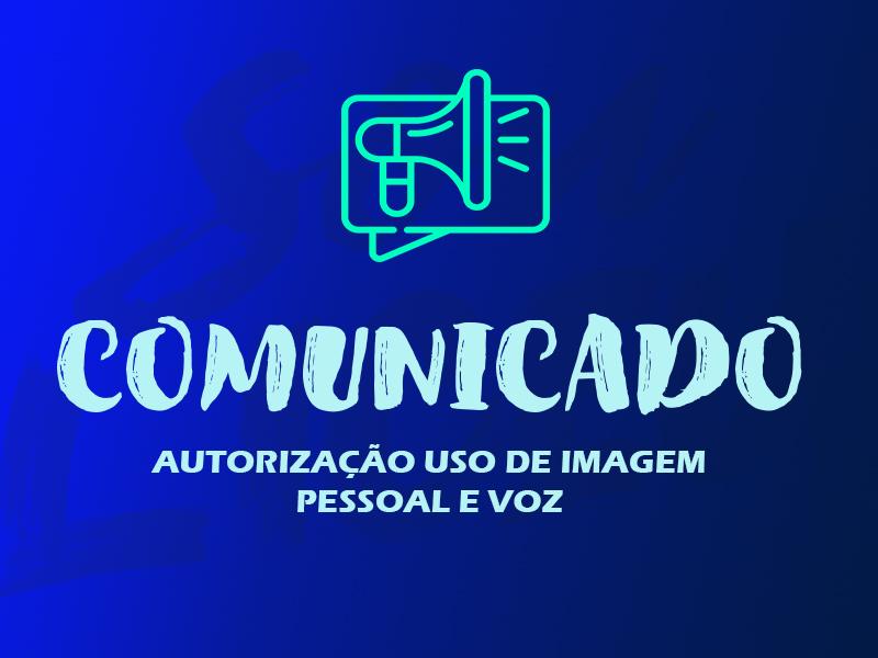 Comunicado | Autorização de Uso de Imagem Pessoal e Voz