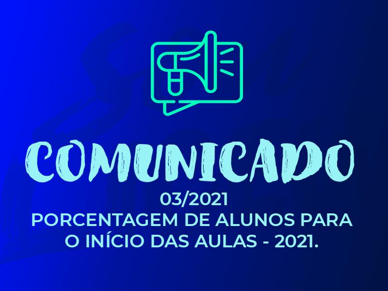 COMUNICADO 03/2021 PORCENTAGEM DE ALUNOS PARA O INÍCIO DAS AULAS – 2021