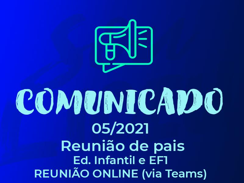 COMUNICADO – 05/2021 |Reunião de pais (Via Teams) – Ed. Infantil e EF1