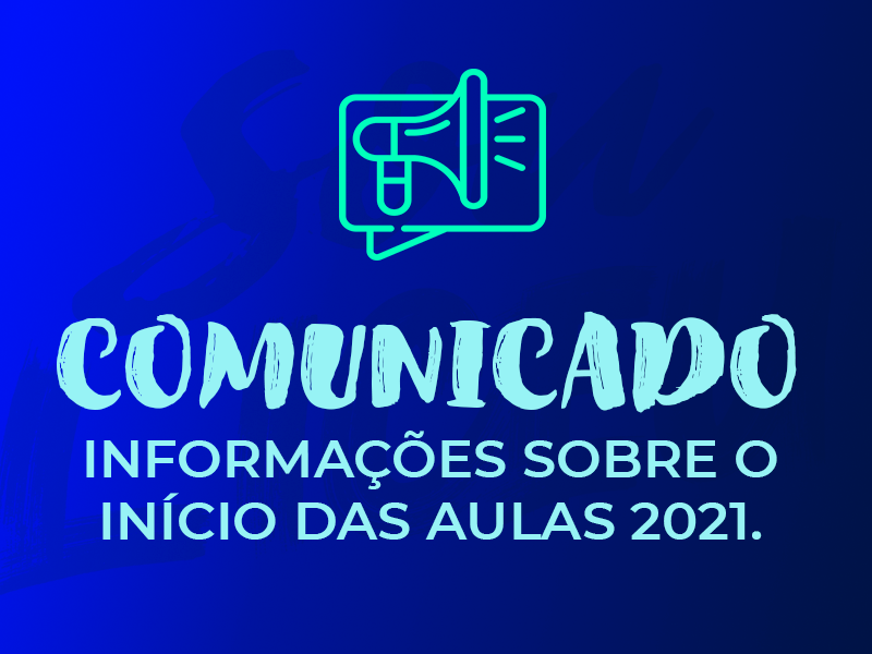 COMUNICADO | 01/2021 – INFORMAÇÕES SOBRE O INÍCIO DAS AULAS 2021