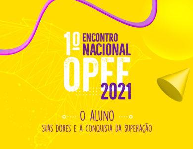 1o Encontro Nacional OPEE 2021 – O aluno, suas dores e a conquista da superação