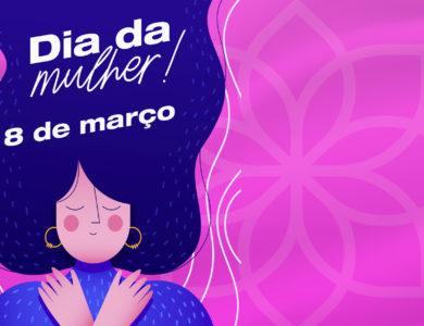 Dia Internacional da Mulher | 8 de março
