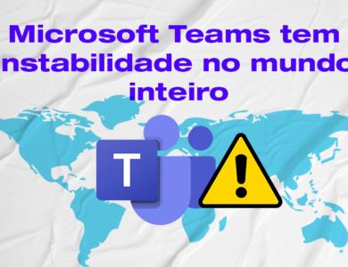 Microsoft Teams tem instabilidade no mundo inteiro .